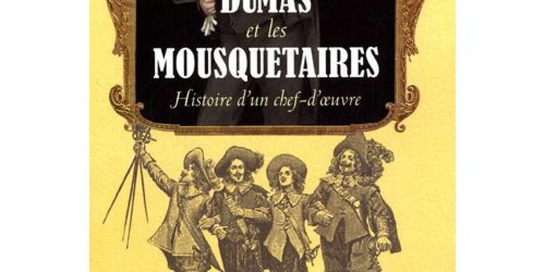 Dumas et les Mousquetaires. Histoire d'un chef-d'oeuvre - Simone Bertière