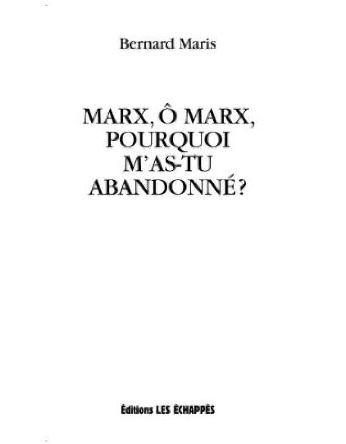 Marx, ô Marx, pourquoi m'as-tu abandonné?, par Bernard Maris. Les Echappés, 156 pages, 17 euros.