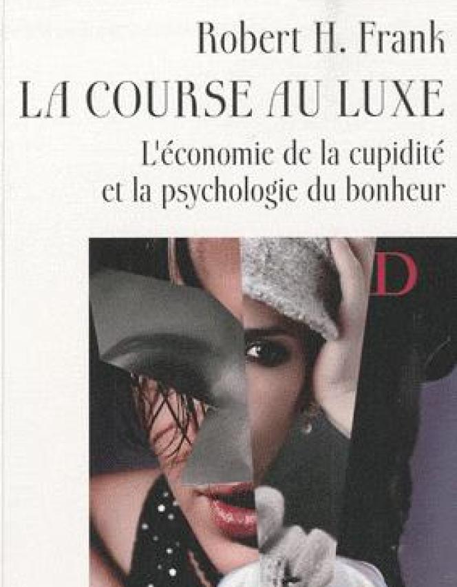 La Course au luxe, de Robert H. Frank. Editions Markus Haller, 446 pages, 28 euros.