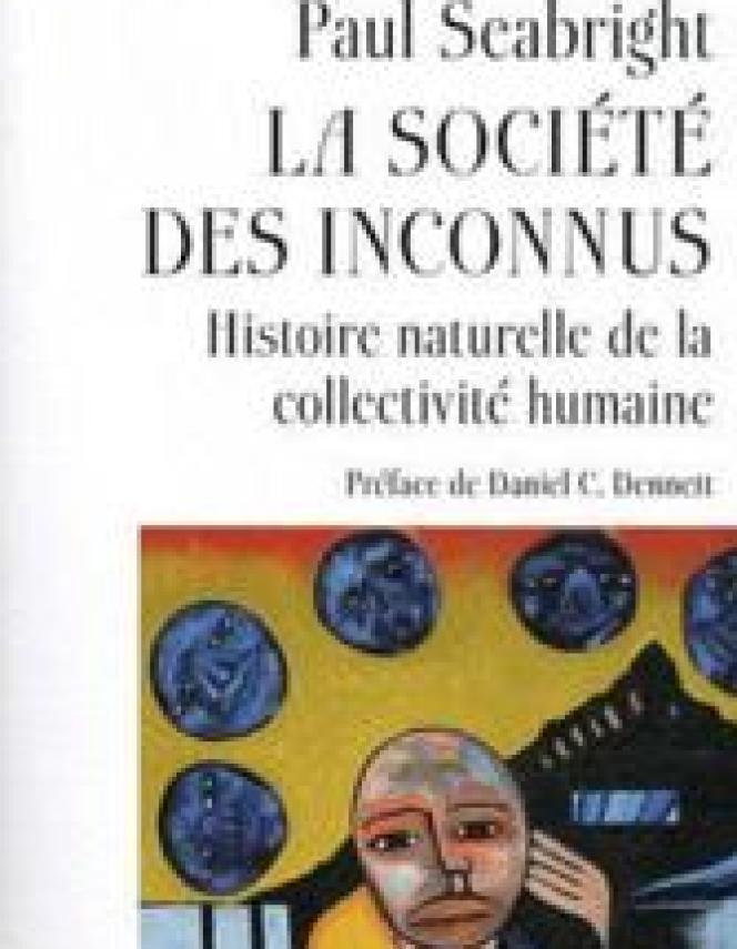 La Société des inconnus. Histoire naturelle de la collectivit humane