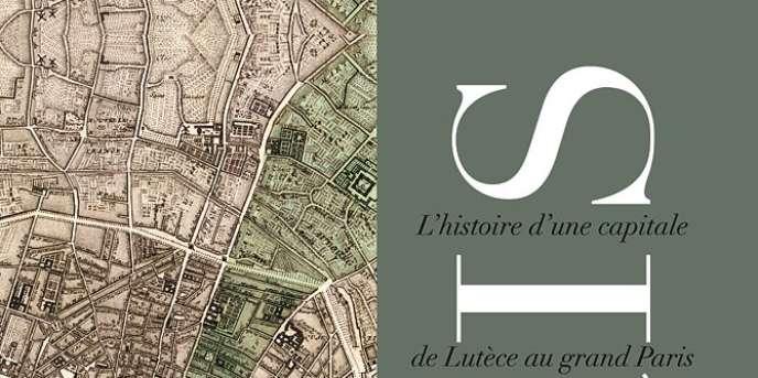 Paris. L'histoire d'une capitale, de Lutèce au grand Paris, de Michel Carmona, La Martinière, 280 p., 49,90 €.