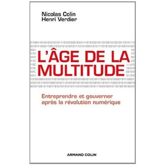 L'Age de la multitude, de Nicolas Colin et Henri Verdier. Armand Colin, 288 pages, 22,90 euros.