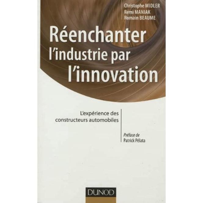 Réanchanter l'industrie par l'innovation, par Christophe Midler, Rémi Maniak et Romain Beaume, Dunod, 178 pages, 22 euros.