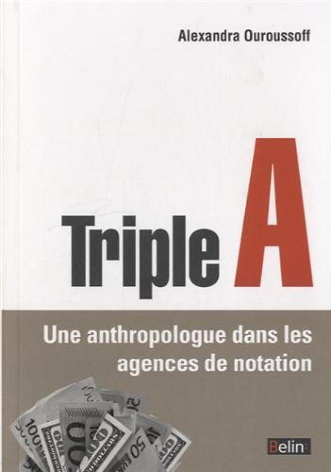Triple A. Une anthropologue dans les agences de notation, d'Alexandra Ouroussoff. Belin, 144 pages, 15,90 euros.