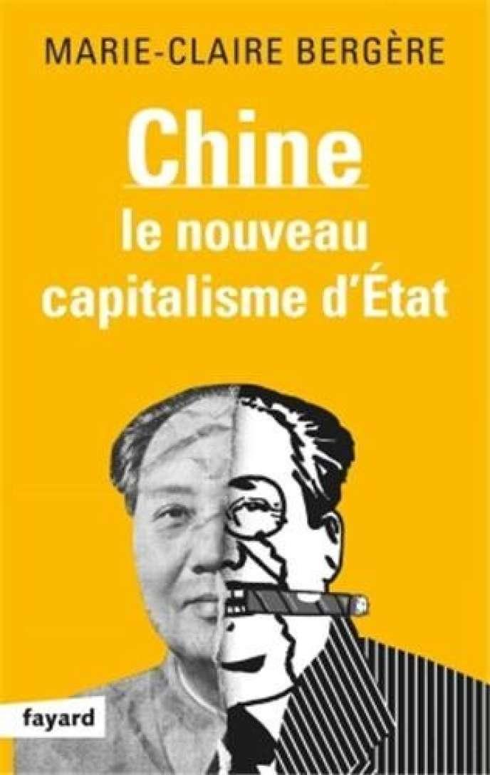 Chine, le nouveau capitalisme d'Etat, de Marie-Claire Bergère (Fayard, 310 pages, 20 euros).