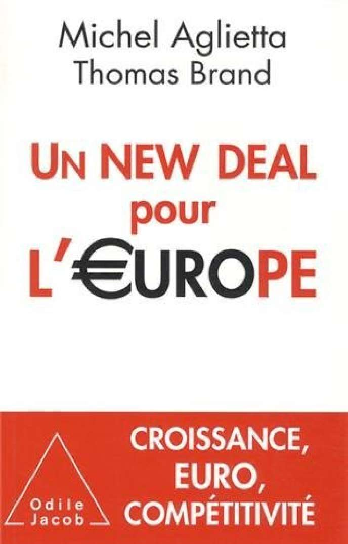 Un New Deal pour l'Europe, de Michel Aglietta et Thomas Brand. Odile Jacob, 300 pages, 24,90 euros.