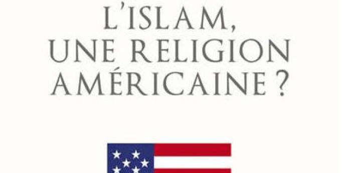 L'islam, une religion américaine? par Nadia Marzouk, Edition Seuil, 312 pages,22 €
