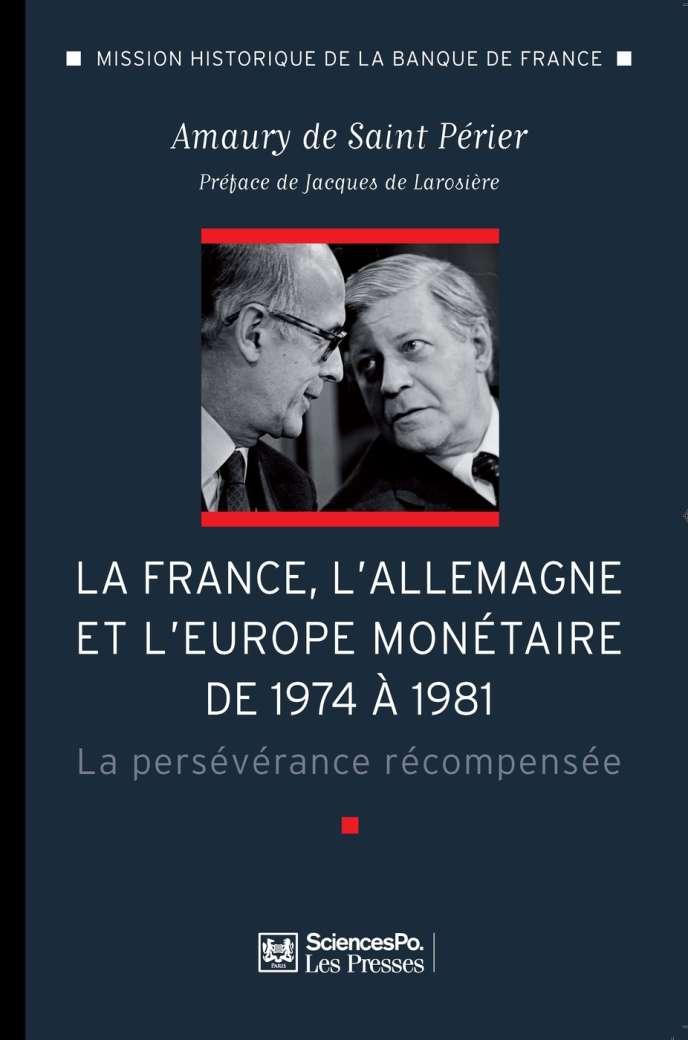 La France, l'Allemagne et l'Europe monétaire de 1974 à 1981. La persévérance récompensée, de'Amaury de Saint Périer. Les Presses de Sciences Po.