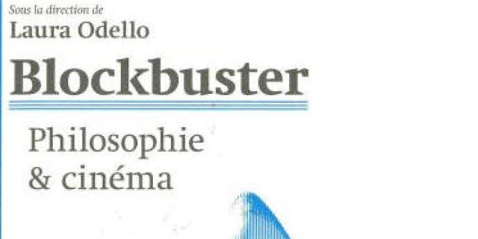 Blockbuster, Philosophie & cinéma, Sous la direction de Laura Odello Les Prairies ordinaires, 150 pages, 14 €.