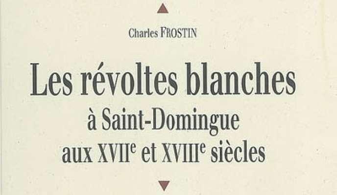 Presses Universitaires de Rennes. Couverture (détail) du livre de Charles Frostin sur Les révoltes blanches à Saint-Domingue