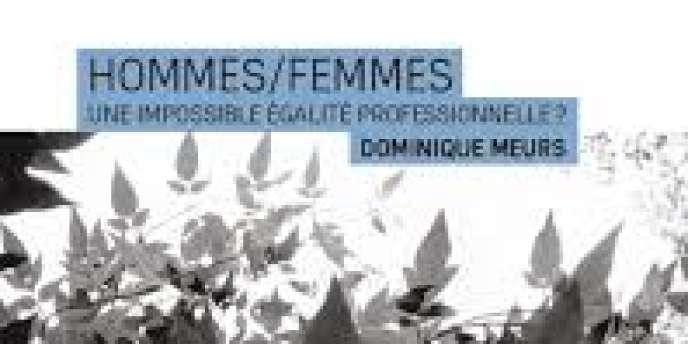 Hommes/Femmes, Une impossible égalité professionnelle? de Dominique Meurs.