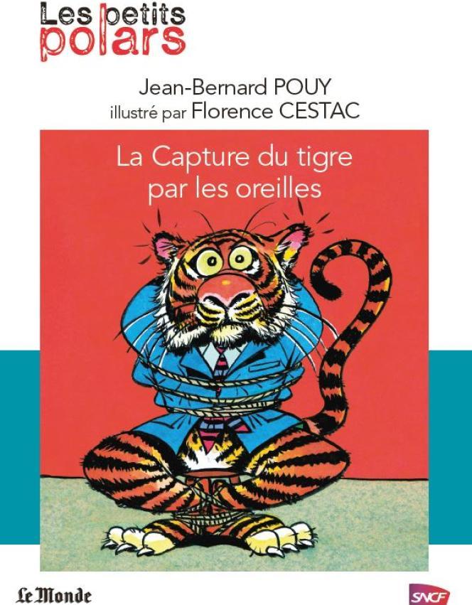 « La capture du tigre par les oreilles » de Jean-Bernard Pouy, illustré par Florence Cestac.