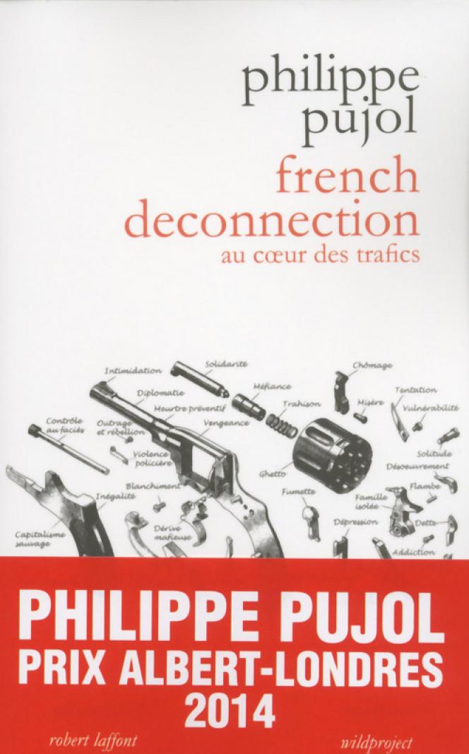 « French Déconnection : au cœur des trafics » de Philippe Pujol, Robert Laffont, 168 pages, 15 €.