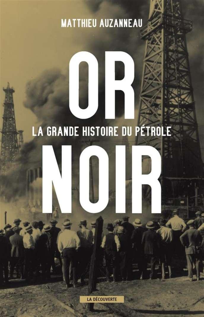 Or noir. La grande histoire du pétrole, de Matthieu Auzanneau, La Découverte, 720 pages, 26 euros.