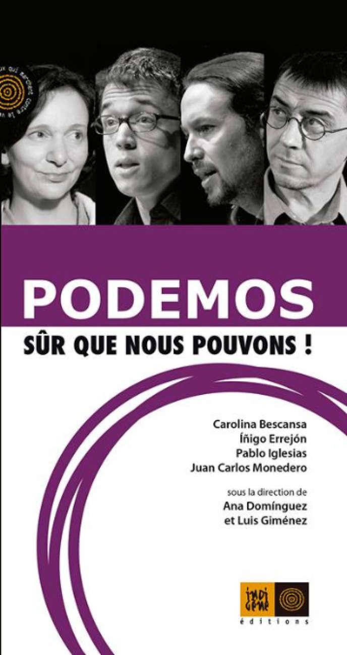 « Podemos, sûr que nous pouvons », Carolina Bescansa, Inigo Errejon, Pablo Iglesias, Juan Carlos Monedero, sous la direction d'Ana Dominguez et Luis Giménez (Editions Indigène, 2015).