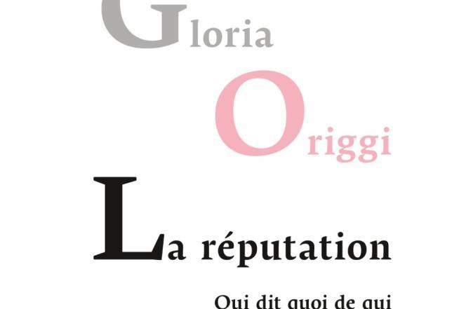 La réputation, qui dit quoi de qui, de Gloria Origgi, éditions PUF, 302 pages, 19 euros.