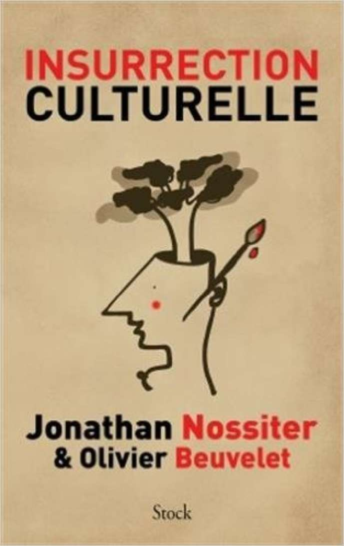 « Insurrection culturelle », de Jonathan Nossiter et Olivier Beuvelet, Stock, 268 pages, 18,50 euros.
