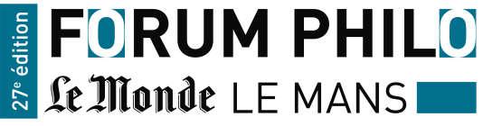 """27e Forum philo """"Le Monde"""" Le Mans."""
