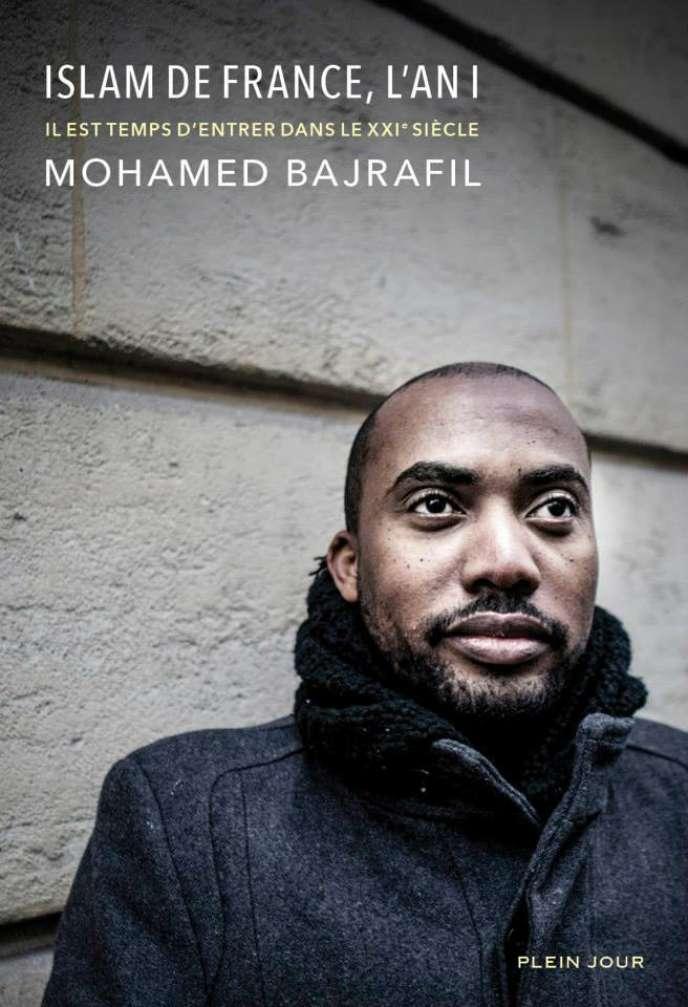 « Islam de France, l'an I (Il est temps d'entrer dans le XXIe siècle) », de Mohamed Bajrafil, éditions Plein jour, 152 p., 16 €.