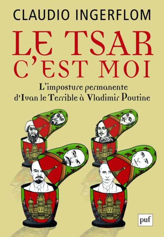 """Première de couverture du livre """"Le tsar c'est moi"""" de Claudio Ingerflom."""