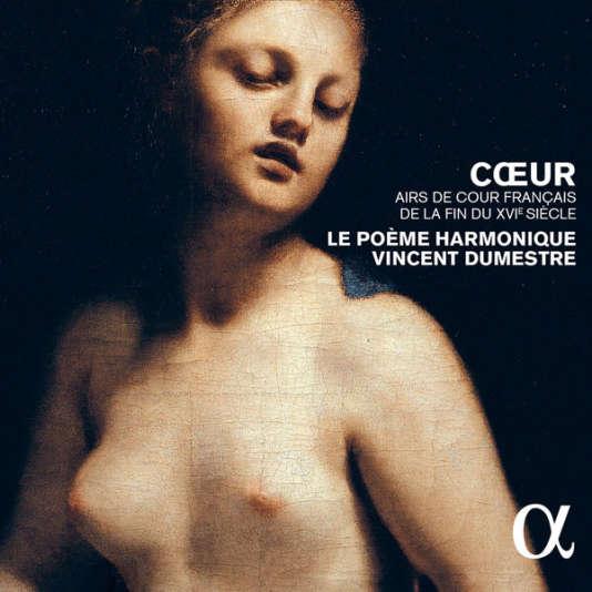 Pochette de l'album « Cœur, air de cour français de la fin du XVIe siècle » par Le Poème harmonique, Vincent Dumestre (direction).