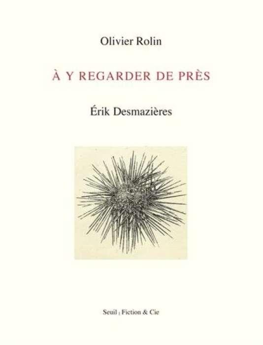"""""""A y regarder de près"""", d'Olivier Rolin et Erik Desmazières, Seuil, « Fiction & Cie »."""