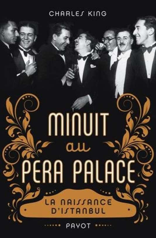 Première de couverture du livre « Minuit au Pera Palace. La naissance d'Istanbul », de Charles King.