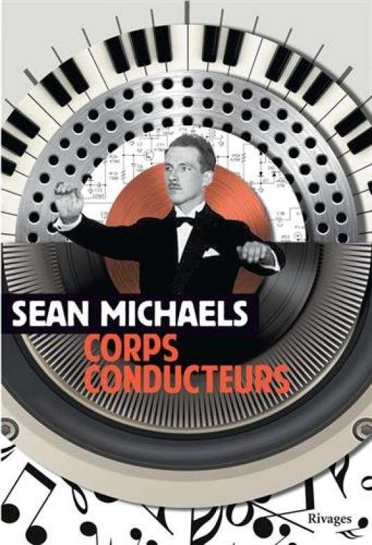 Première de couverture du livre « Les Corps conducteurs », de Sean Michaels.