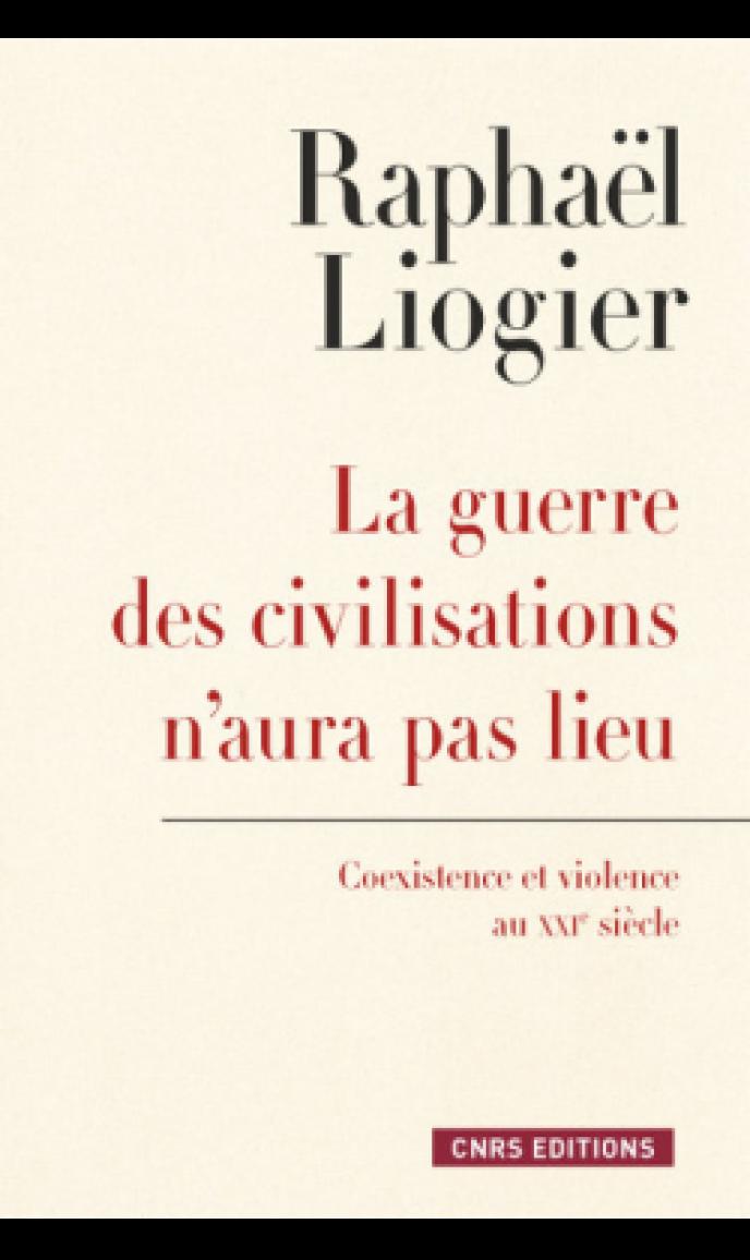 « La guerre des civilisations n'aura pas lieu », de Raphaël Liogier, CNRS Editions, 240pages, 19 euros.