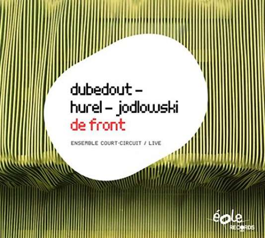 Pochette de l'album « De front », recueil de compositions de Bertrand Dubedout, Philippe Hurel et Pierre Jodlowski par l'ensemble Court-Circuit, Jean Deroyer (direction).