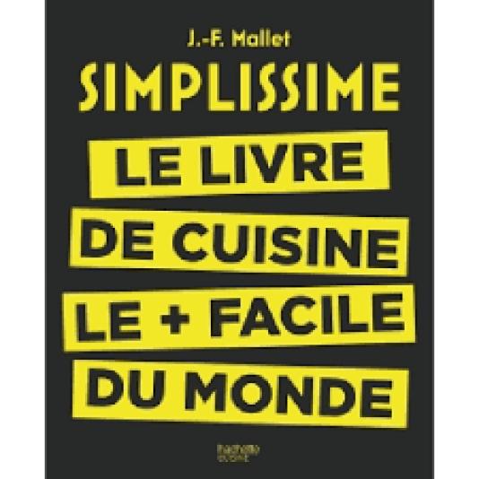 """""""Simplissime : le livre de cuisine le + facile du monde"""", de Jean-François Mallet (Hachette Pratique, 2015)."""