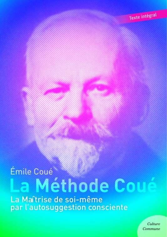 Emile Coué (1857-1926) avait compris combien notre subconscient est à l'origine de nos états physiques et mentaux.