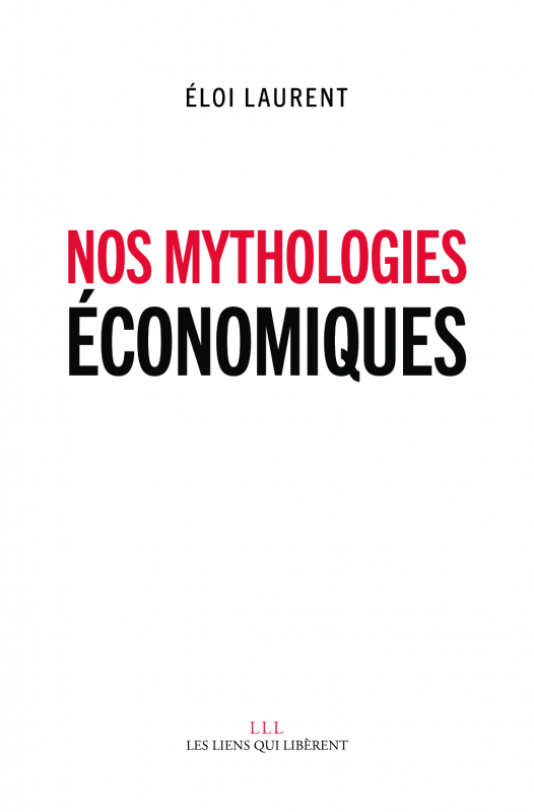 """""""Nos mythologies économiques"""", d'Eloi Laurent (Les Liens qui Libèrent, 112 pages, 12 euros)."""