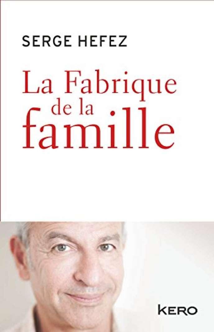 «La Fabrique de la famille», de Serge Hefez (Kero, 248p., 17,90euros).