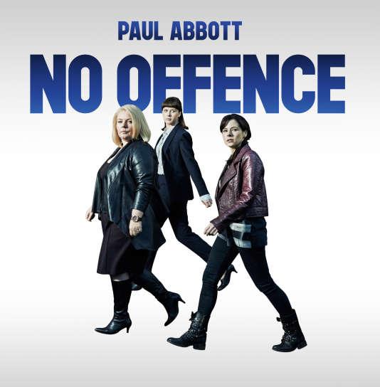 Joanna Scanlan (Vivienne Deering), Elaine Cassidy (Dinah Kowalska), Alexandra Roach (Joy Freers) dans la série créée par Paul Abbott, « No Offence».