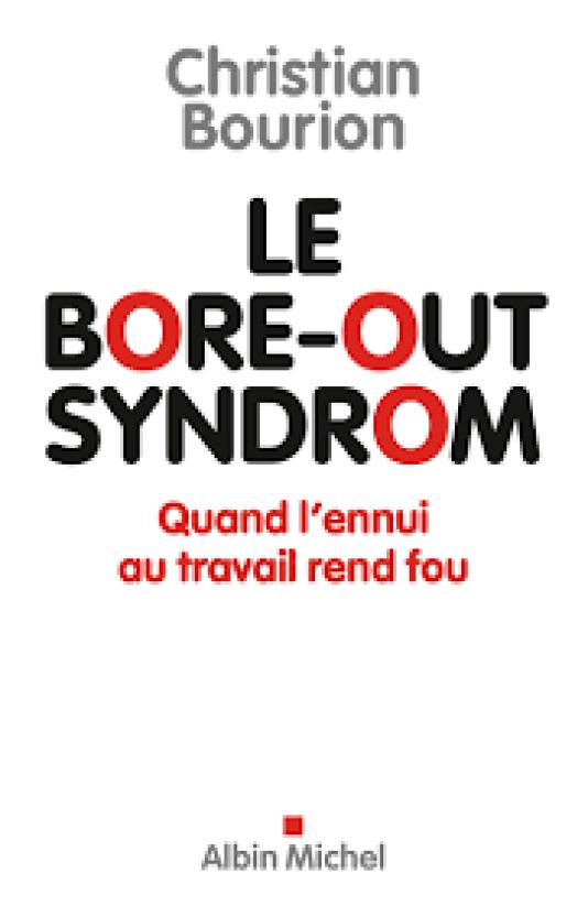 """""""Le bore-out syndrom. Quand l'ennui au travail rend fou"""", par Christan Bourion (Albin Michel, 252 pages, 17 euros)."""