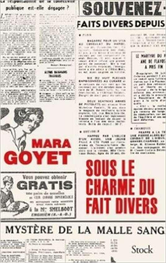 « Sous le charme du fait divers », de Mara Goyet, Stock, 208 pages, 18 euros.