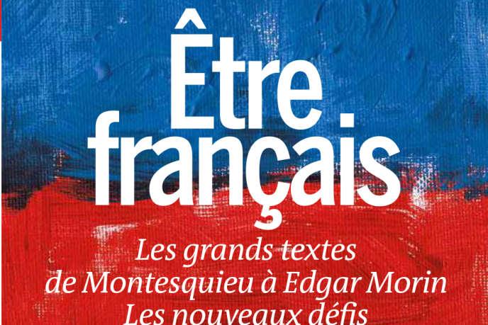 «Etre français: les grands textes de Montesquieu à Edgar Morin et les nouveauxdéfis», un hors-série du Monde, 162 pages, 8,50euros, en kiosques à partir du 31mars.