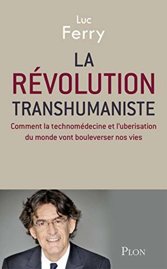 « La Révolution transhumaniste », de Luc Ferry (Plon, 216 pages, 17,90 euros).