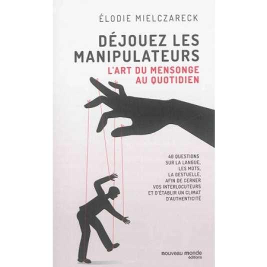 Déjouez les manipulateurs, l'art du mensonge au quotidien, Elodie Mielczareck (Nouveau Monde éditions, 159 pages, 11,90 euros)