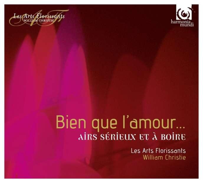 Pochette de l'album «Bien que l'amour… Airs sérieux et à boire», œuvres de Lambert, Couperin, D'Ambruys, Charpentier, Chabanceau de la Barre, par les Arts florissants, William Christie (direction).