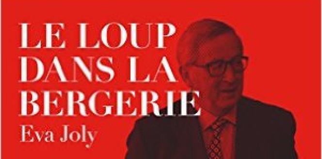 «Le Loup dans la bergerie», d'Eva Joly, avec Guillemette Faure, Les Arènes, 160 pages, 15euros.