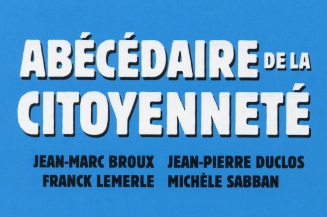 «Abécédaire de la citoyenneté». de Jean-Marc Broux, Jean-Pierre Duclos, Franck Lemerle, Michèle Sabban (Editions du Cherche Midi. 358 pages, 14,50 euros).