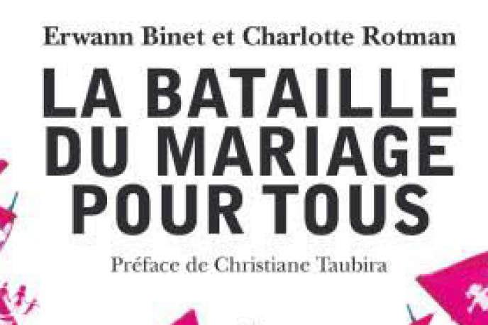 «La Bataille du mariage pour tous»,d'Erwann Binet et Charlotte Rotman (Books éditions,292 pages, 18euros).