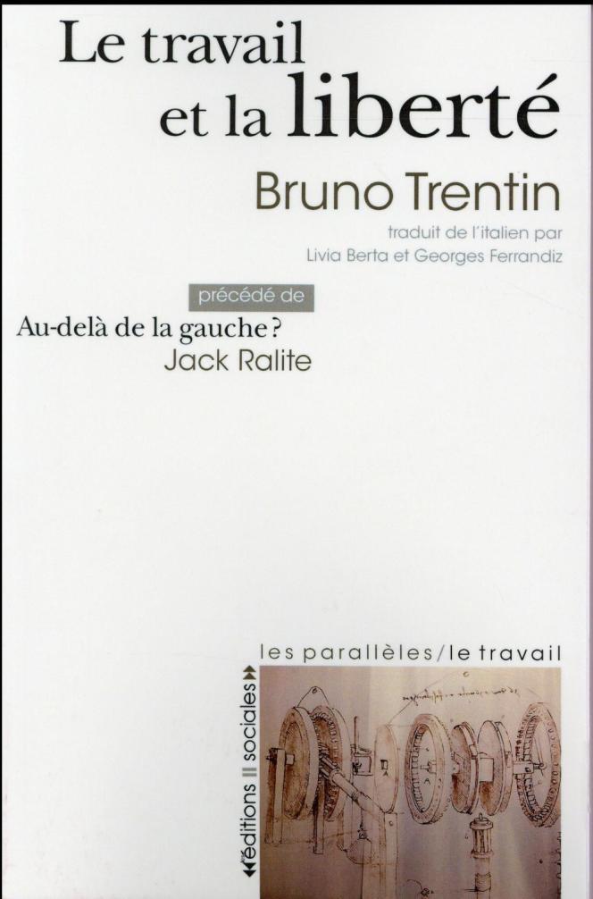 «Le travail et la liberté», de Bruno Trentin (Editions sociales, 192 pages, 10 euros).