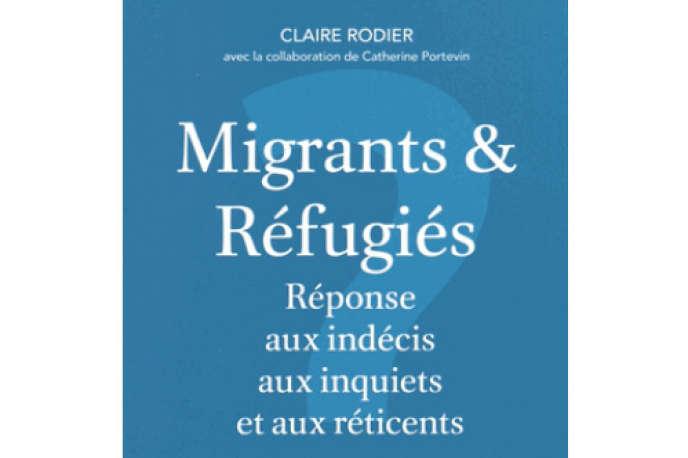 «Migrants et réfugiés. Réponse aux indécis, aux inquiets et aux réticents», de Claire Rodier, avec la collaboration de Catherine Portevin (La Découverte, 95 pages, 4,90euros).