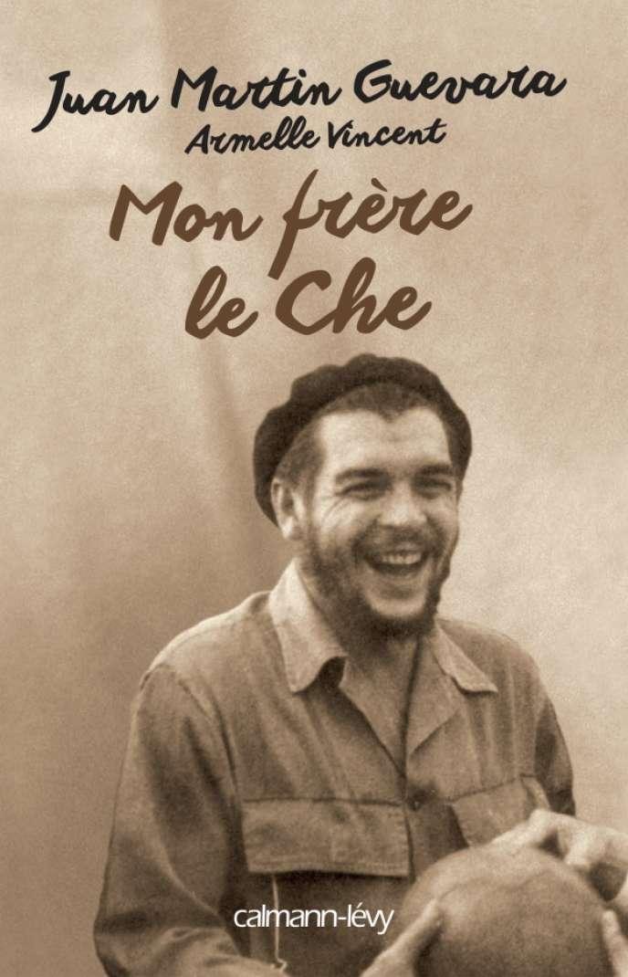 « Mon frère le Che », de Juan Martin Guevara et Armelle Vincent (Calmann-Lévy, 348 pages, 20 euros).
