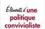 « Eléments d'une politique convivialiste»d'Alain Caillé et Les Convivialistes (Le Bord de l'eau, 216 p., 10 euros). En librairie le 13 juin.