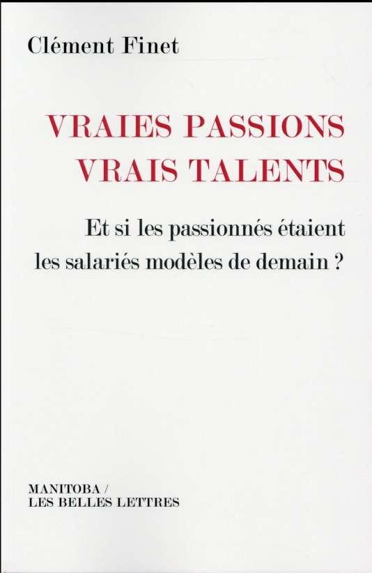 «Vraies passions, vrais talents. Et si les passionnés étaient les salariés modèles de demain ?», de Clément Finet (Manitoba/Les Belles Lettres, 208 pages, 23 euros).