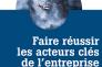 « Faire réussir les acteurs clés de l'entreprise avec les intentions brèves », coordonné par Grégory Le Roy (InterEditions, 352 pages, 28,90 euros).